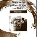 Género en las políticas de agua en México. Propuestas